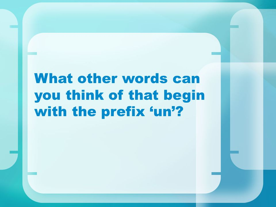 What other words can you think of that begin with the prefix 'un'