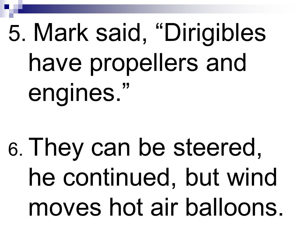 5. Mark said, Dirigibles have propellers and engines.