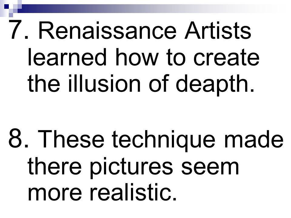 7. Renaissance Artists learned how to create the illusion of deapth.