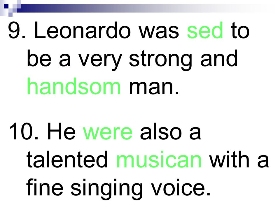 9. Leonardo was sed to be a very strong and handsom man.