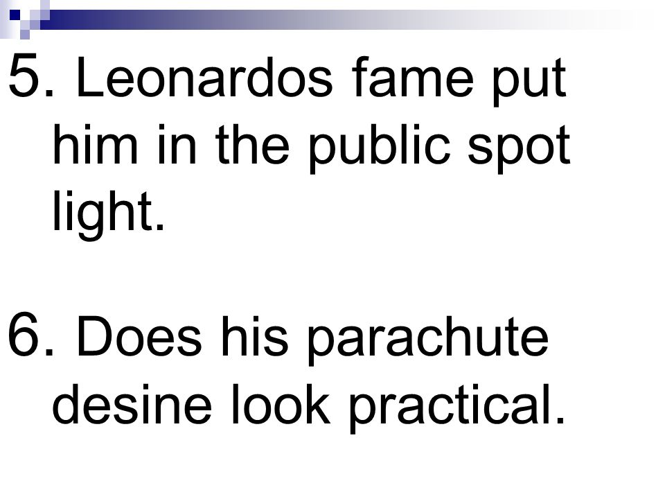 5. Leonardos fame put him in the public spot light.