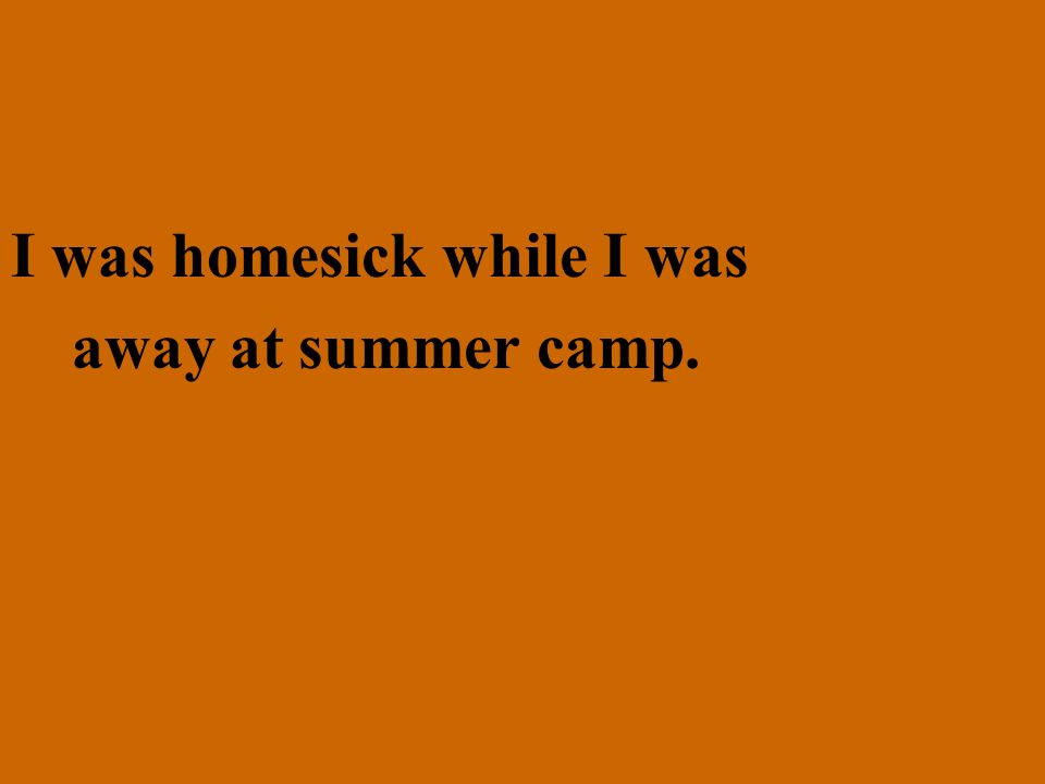 I was homesick while I was