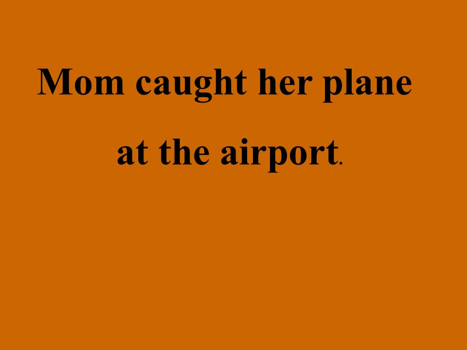 Mom caught her plane at the airport.