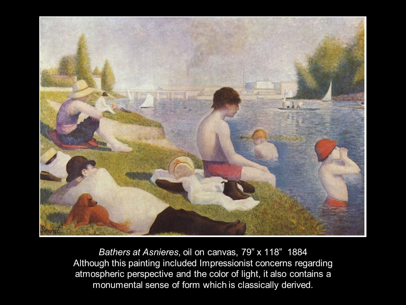 Bathers at Asnieres, oil on canvas, 79 x Although this painting included Impressionist concerns regarding atmospheric perspective and the color of light, it also contains a monumental sense of form which is classically derived.