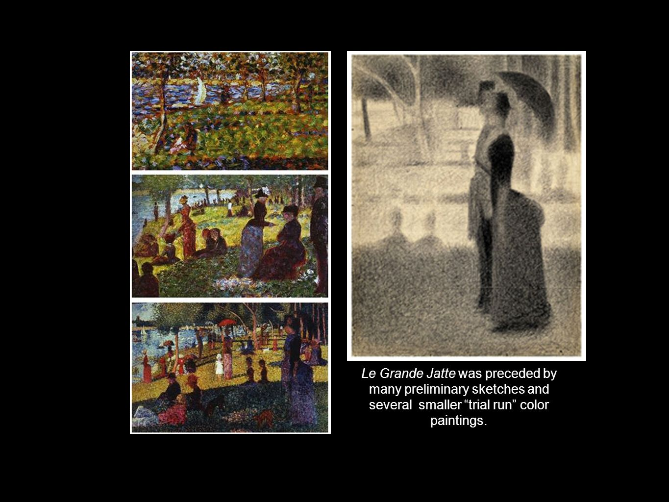 Le Grande Jatte was preceded by many preliminary sketches and several smaller trial run color paintings.