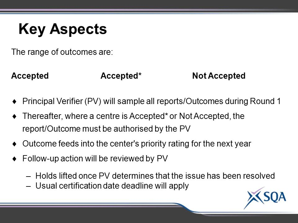Key Aspects The range of outcomes are: Accepted Accepted* Not Accepted