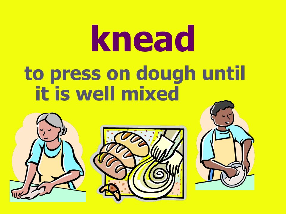 knead to press on dough until it is well mixed