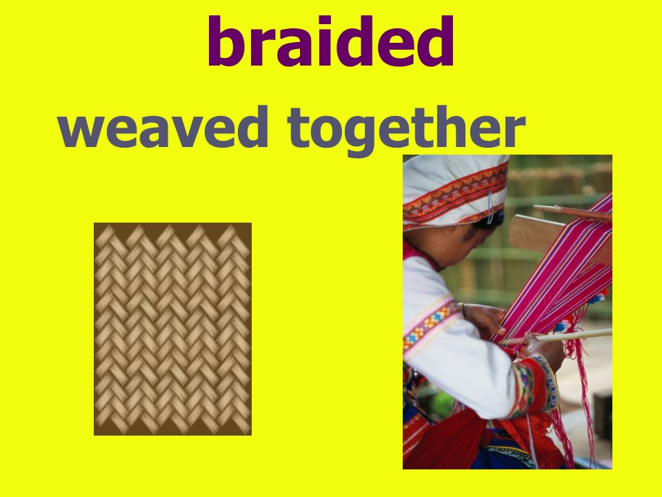 braided weaved together