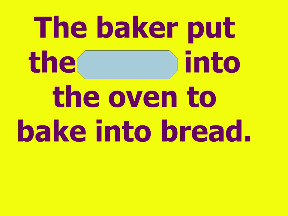 The baker put the dough into the oven to bake into bread.