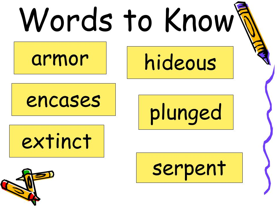 Words to Know armor hideous encases plunged extinct serpent