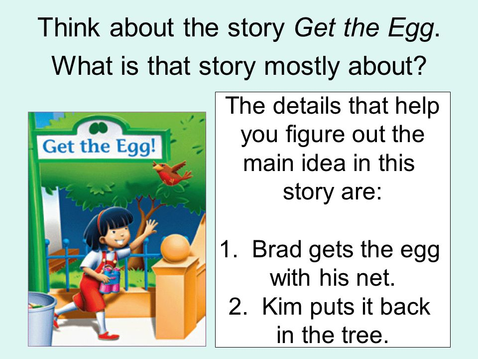 Think about the story Get the Egg. What is that story mostly about