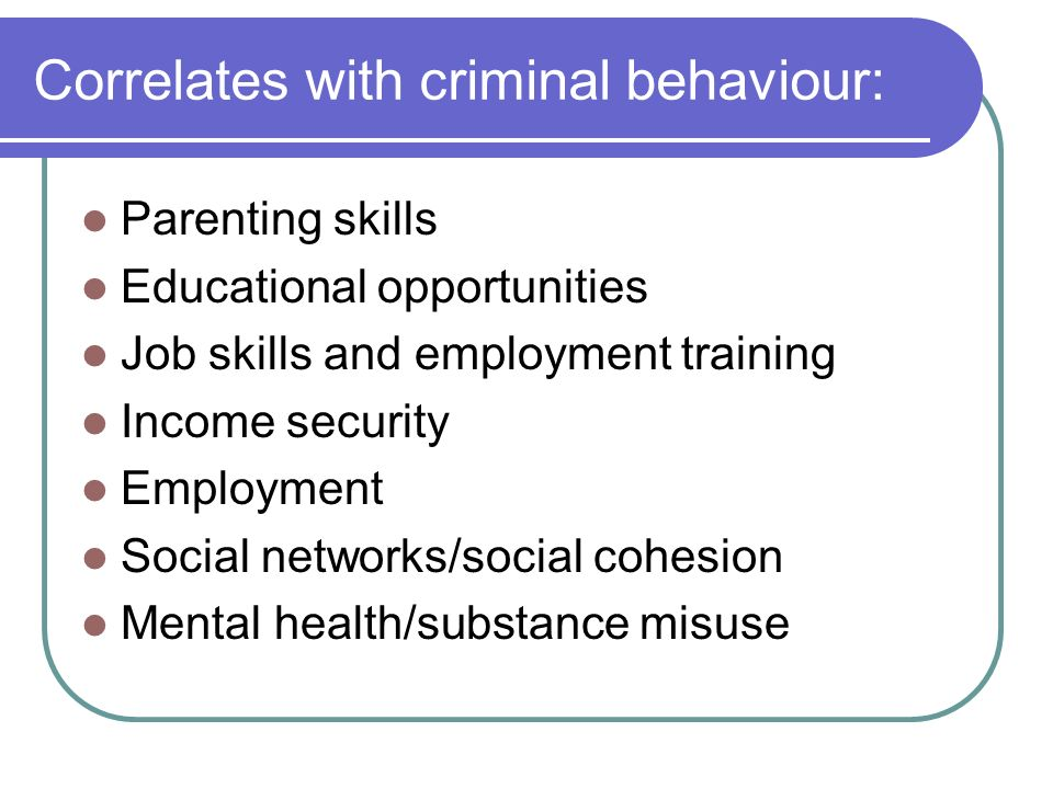 Correlates with criminal behaviour: