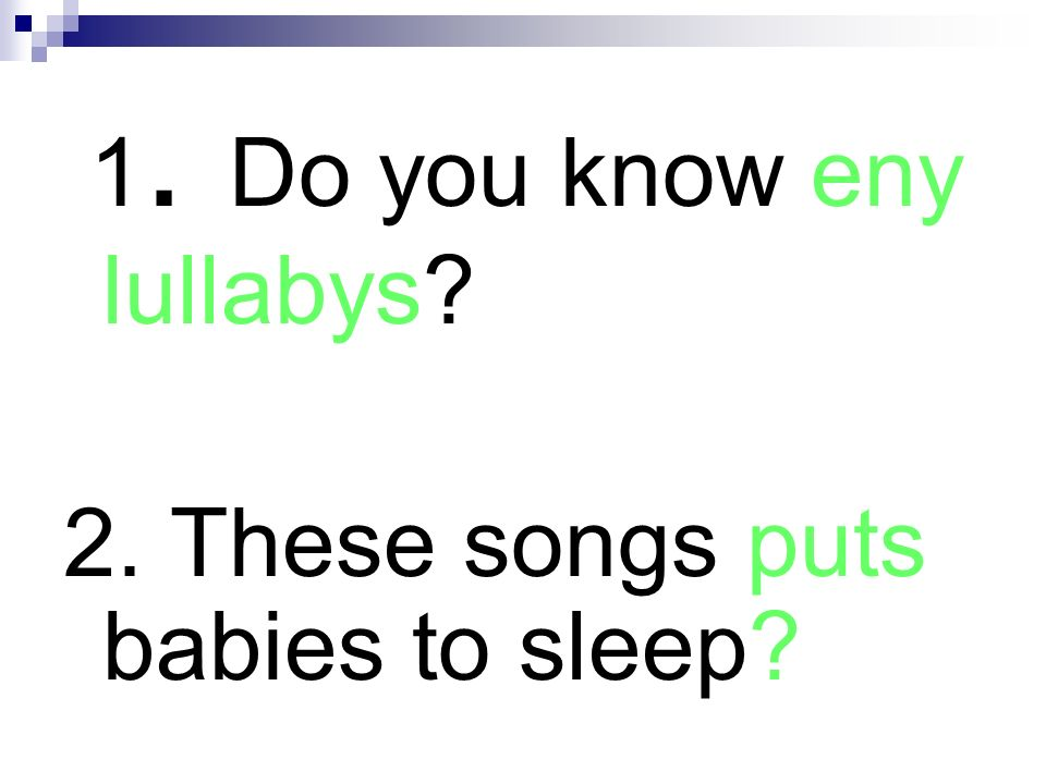 1. Do you know eny lullabys