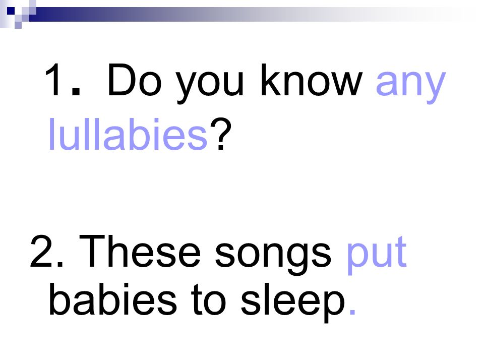1. Do you know any lullabies