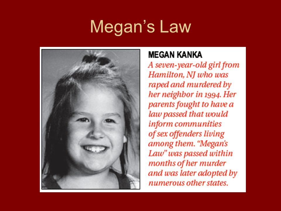 megan s law a federally passed law Megan's law is a general term for laws enacted by both federal and state governments that authorize law enforcement agencies to publish and notify communities that a convicted sex offender is present in their community whether it be as a resident or employee in a certain area.