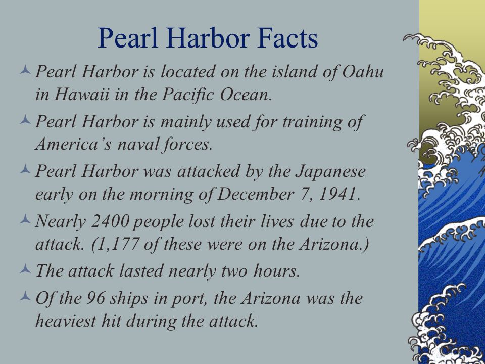 Pearl Harbor Facts Pearl Harbor is located on the island of Oahu in Hawaii in the Pacific Ocean.