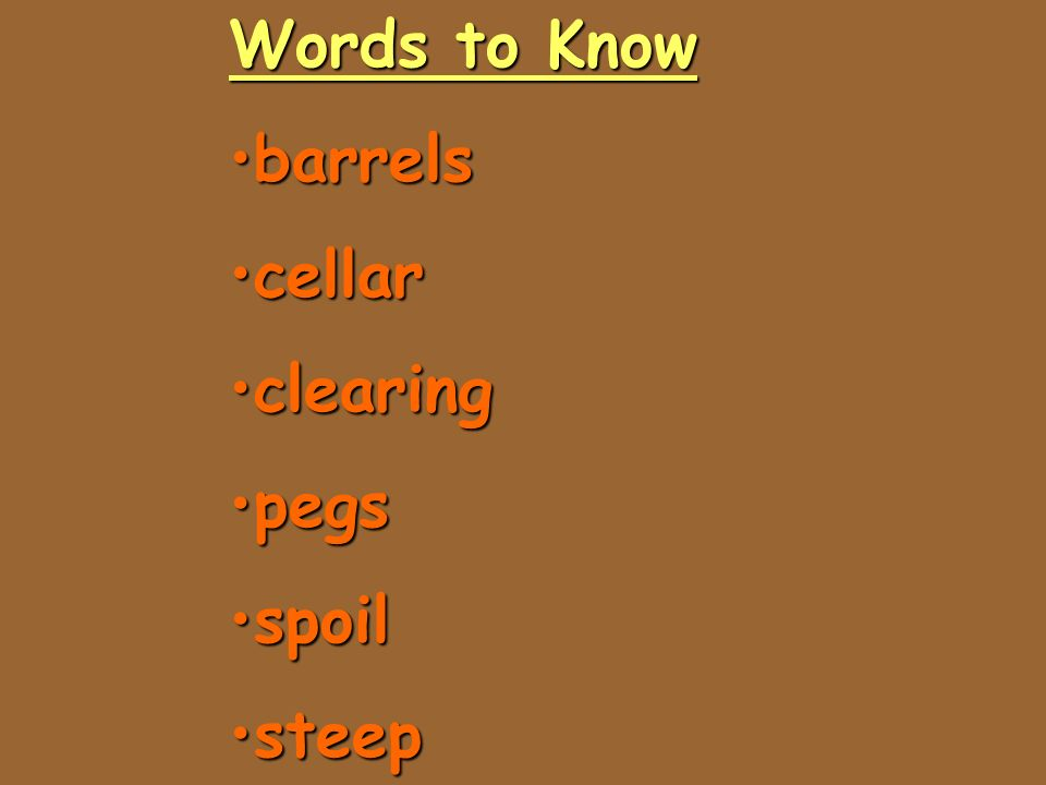 Words to Know barrels cellar clearing pegs spoil steep