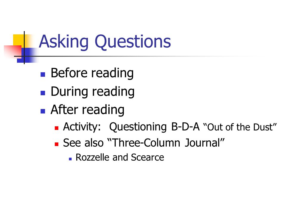 Asking Questions Before reading During reading After reading