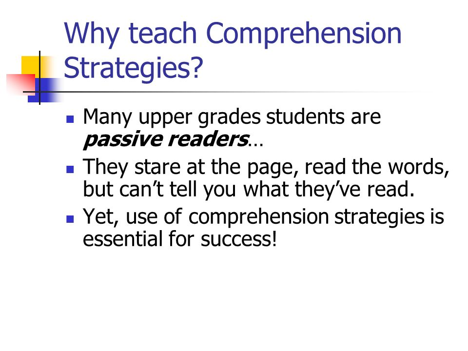 Why teach Comprehension Strategies