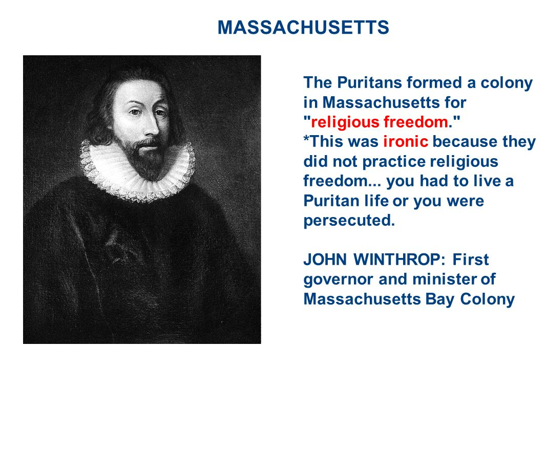 MASSACHUSETTS The Puritans formed a colony in Massachusetts for religious freedom.