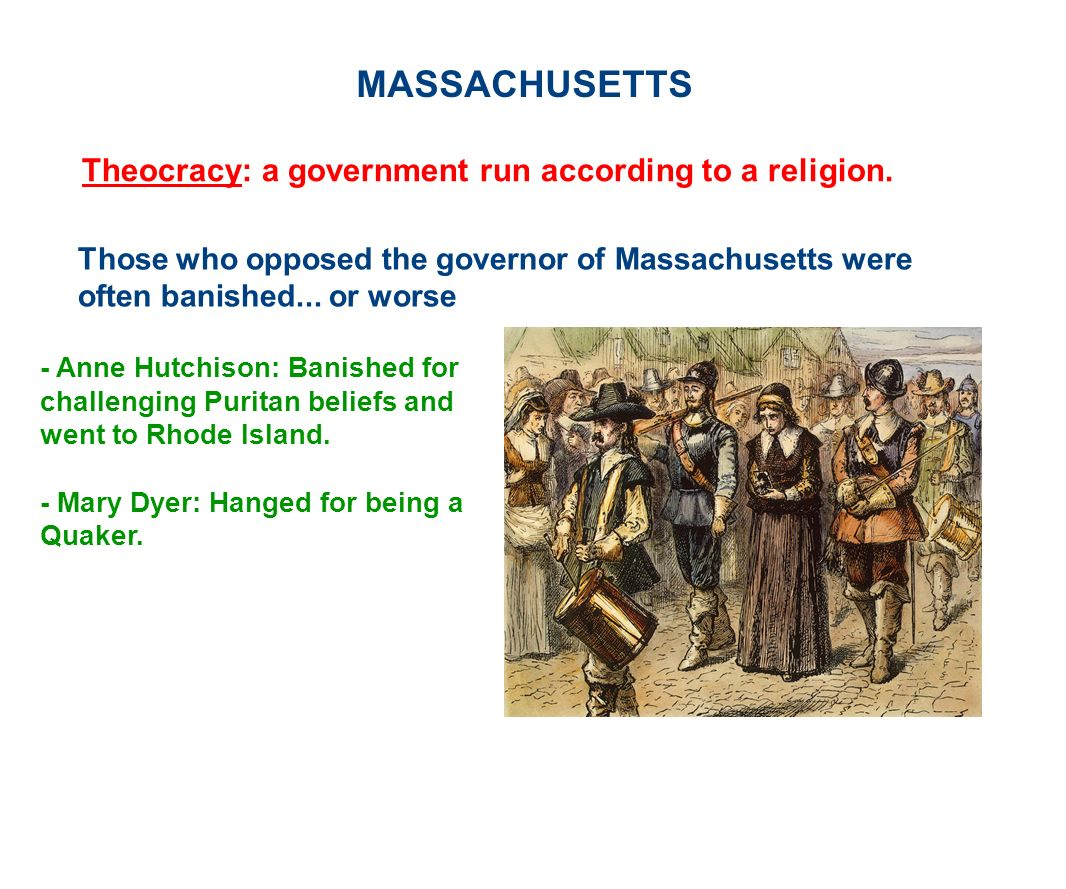 MASSACHUSETTS Theocracy: a government run according to a religion.