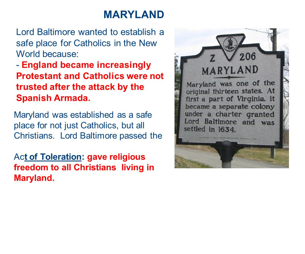 MARYLAND Lord Baltimore wanted to establish a safe place for Catholics in the New World because: