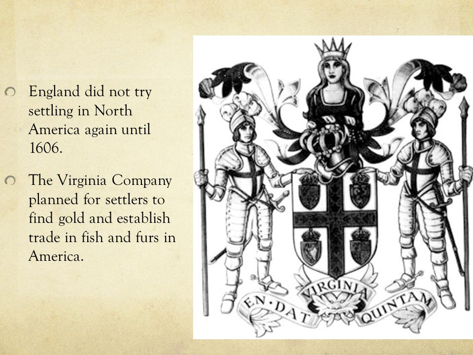 England did not try settling in North America again until 1606.