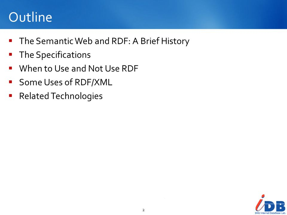 Outline The Semantic Web and RDF: A Brief History The Specifications