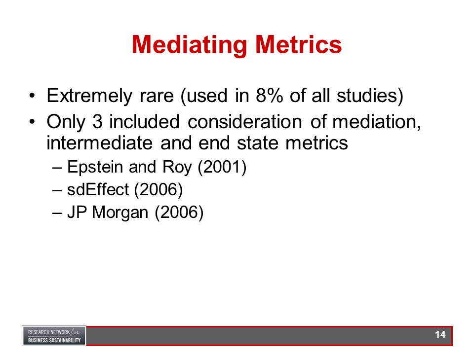 Mediating Metrics Extremely rare (used in 8% of all studies)
