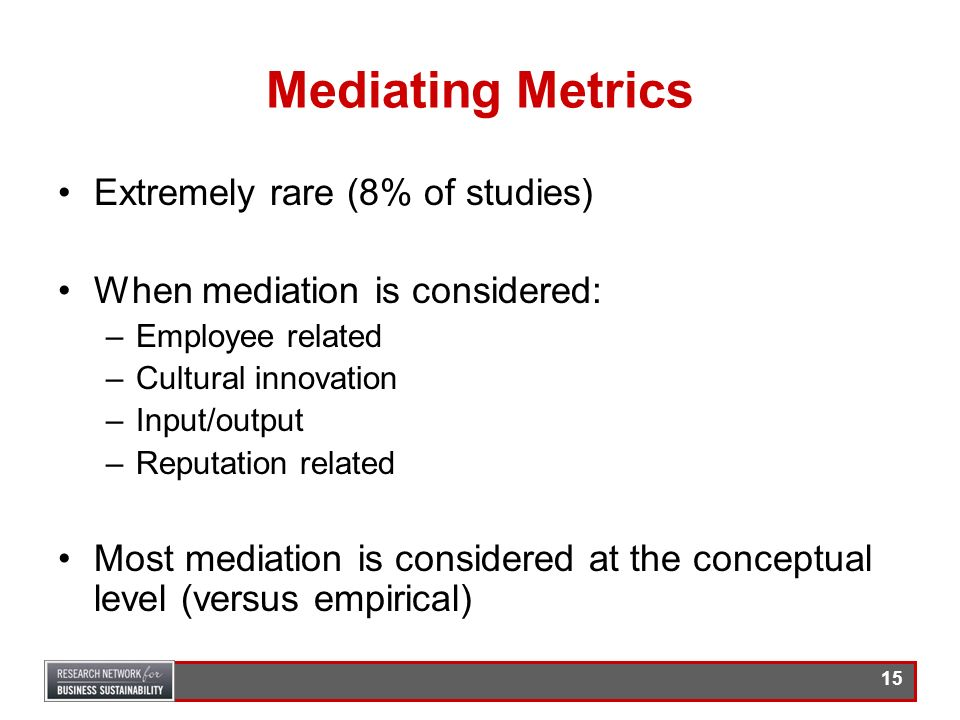 Mediating Metrics Extremely rare (8% of studies)