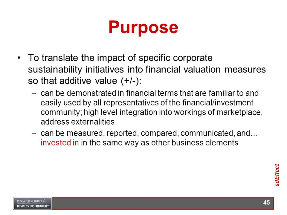Purpose To translate the impact of specific corporate sustainability initiatives into financial valuation measures so that additive value (+/-):