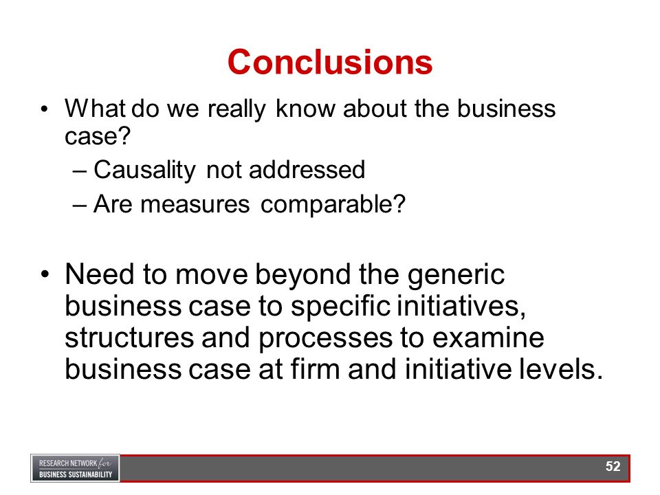 Conclusions What do we really know about the business case Causality not addressed. Are measures comparable