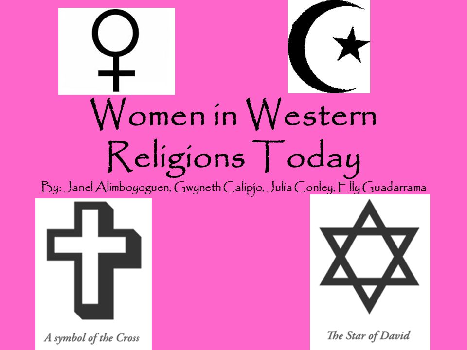 Women in Western Religions Today By: Janel Alimboyoguen, Gwyneth Calipjo, Julia Conley, Elly Guadarrama