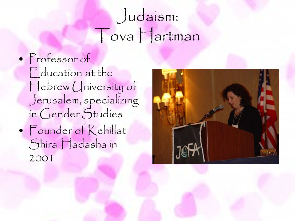 Judaism: Tova Hartman Professor of Education at the Hebrew University of Jerusalem, specializing in Gender Studies.