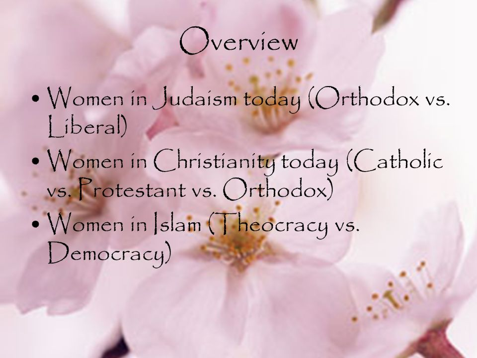 Overview Women in Judaism today (Orthodox vs. Liberal)