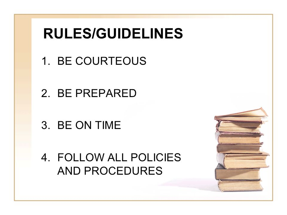 RULES/GUIDELINES BE COURTEOUS BE PREPARED BE ON TIME