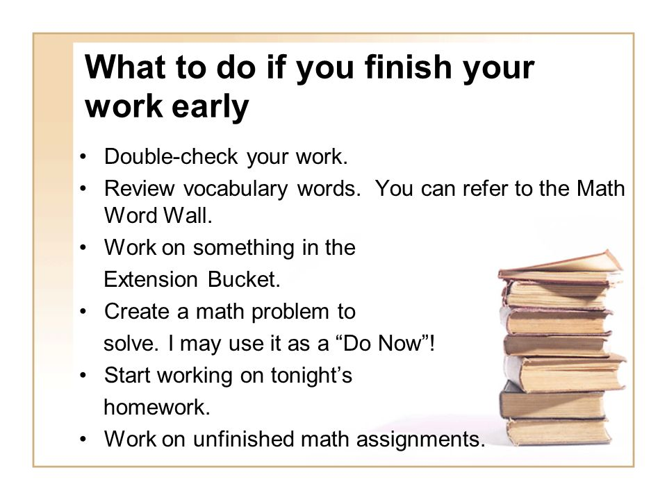 What to do if you finish your work early