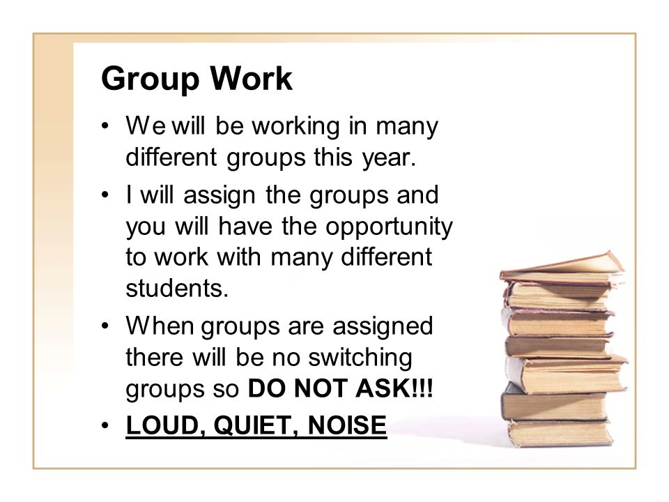 Group Work We will be working in many different groups this year.
