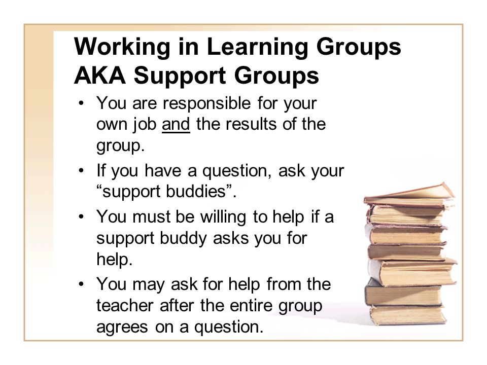 Working in Learning Groups AKA Support Groups