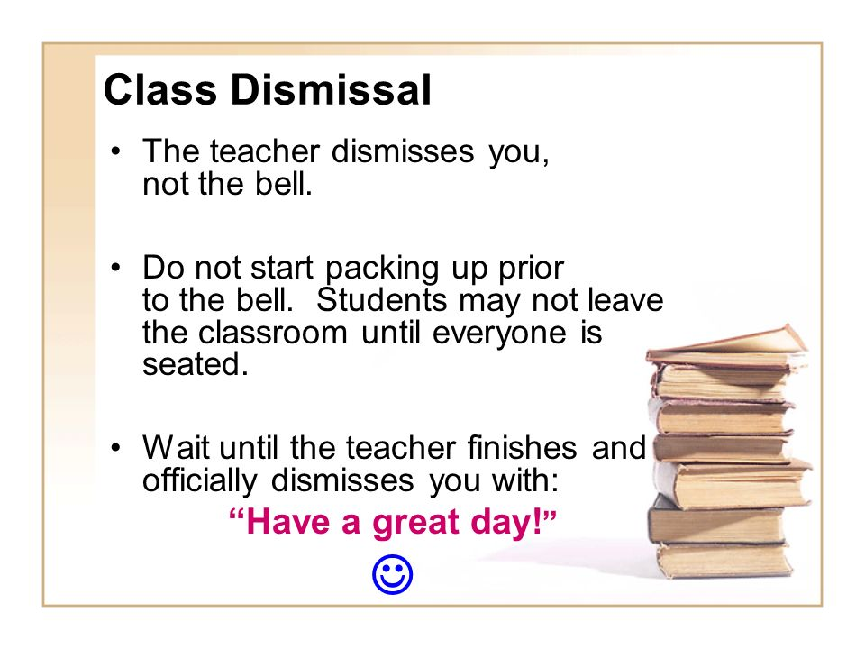  Class Dismissal Have a great day!