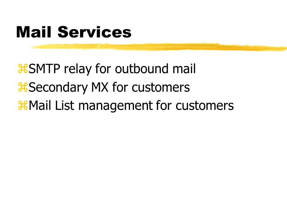 Mail Services SMTP relay for outbound mail Secondary MX for customers