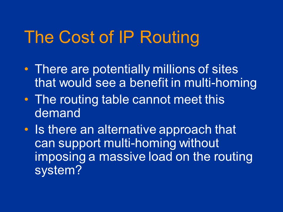 The Cost of IP Routing There are potentially millions of sites that would see a benefit in multi-homing.