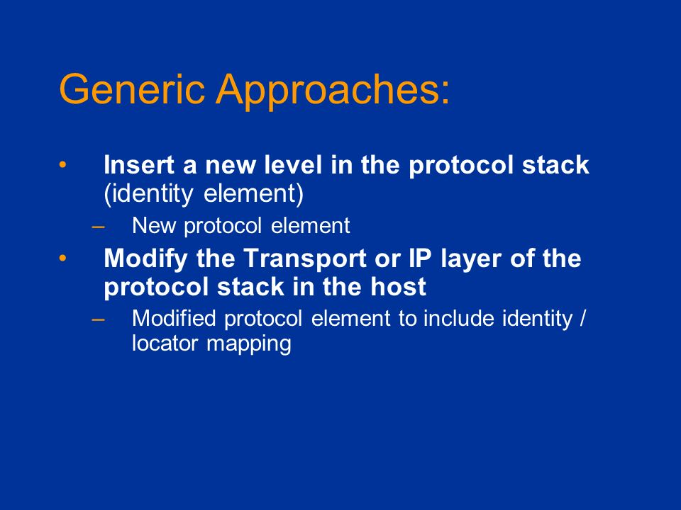 Generic Approaches: Insert a new level in the protocol stack (identity element) New protocol element.