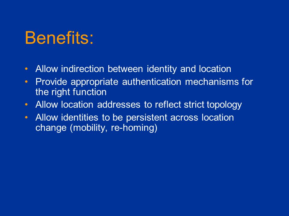 Benefits: Allow indirection between identity and location