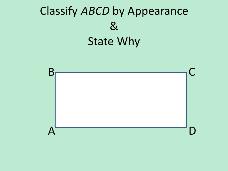 Classify ABCD by Appearance & State Why