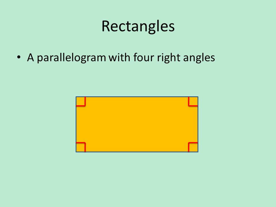Rectangles A parallelogram with four right angles