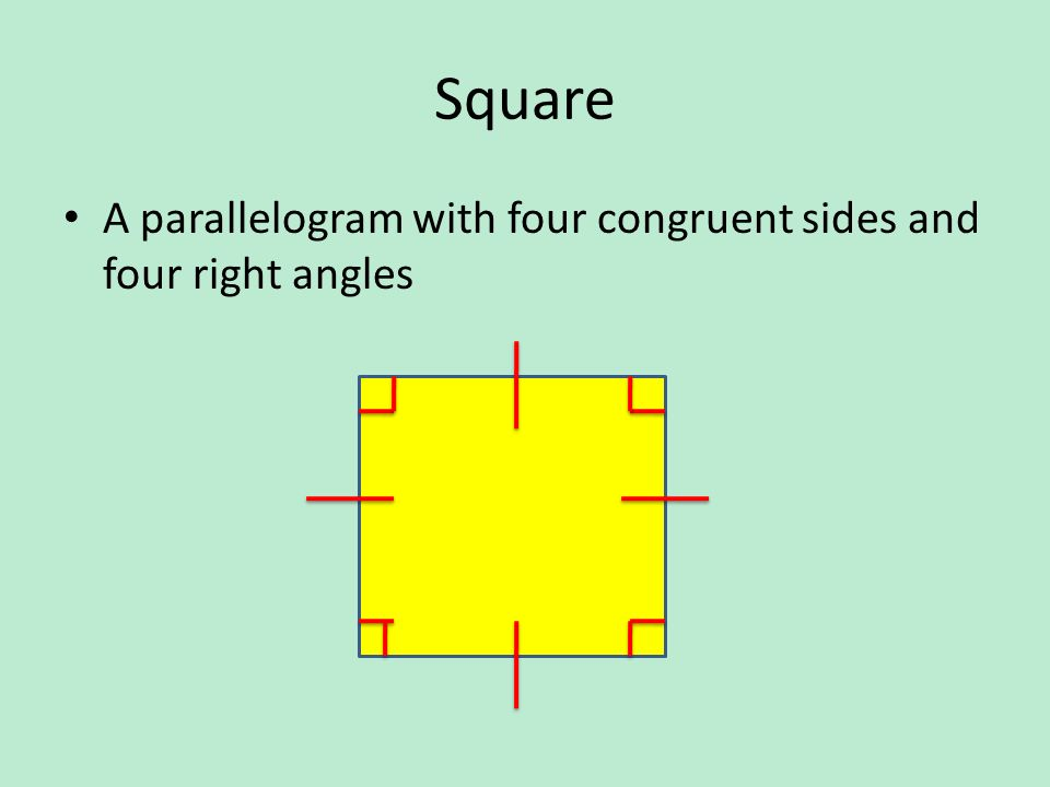 Square A parallelogram with four congruent sides and four right angles