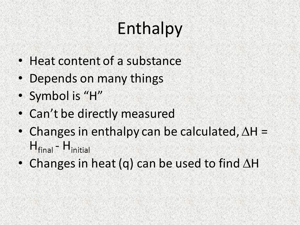 Enthalpy Heat content of a substance Depends on many things