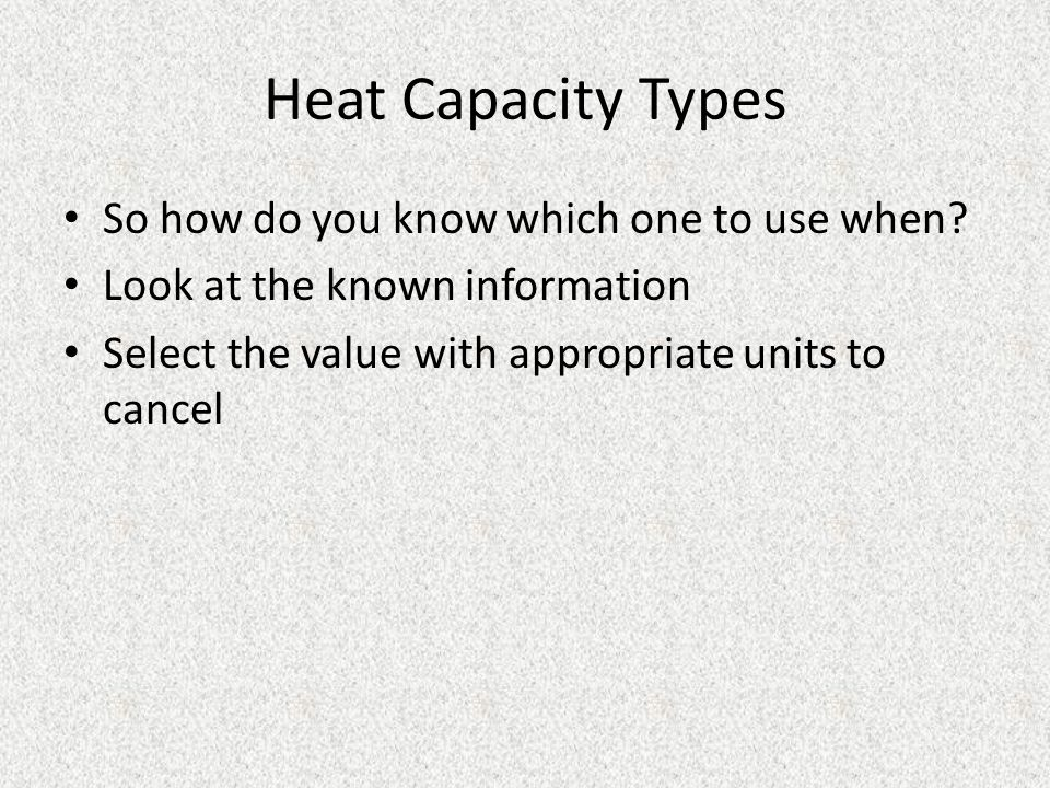 Heat Capacity Types So how do you know which one to use when
