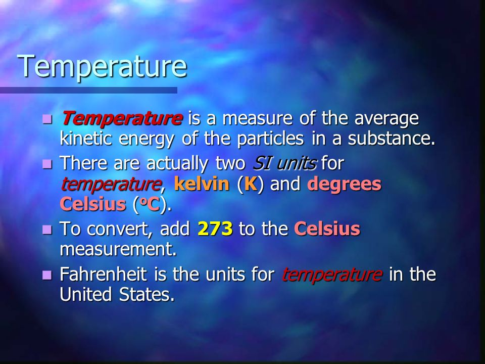 Temperature Temperature is a measure of the average kinetic energy of the particles in a substance.